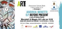 ANDREA BENETTI - B.P. BEFORE PRESENT a cura di Simona Gavioli